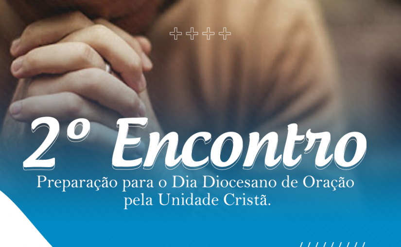 2º Encontro preparação para o Dia Diocesano de Oração pela Unidade Cristã.